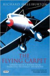 The Flying Carpet: Adventures in a Biplane from Timbuktu to Everest and Beyond - Richard Halliburton, Tahir Shah