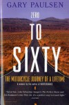 Zero to Sixty: The Motorcycle Journey of a Lifetime - Gary Paulsen