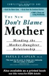 The New Don't Blame Mother: Mending the Mother-Daughter Relationship - Paula Caplan