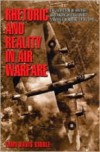 Rhetoric and Reality in Air Warfare: The Evolution of British and American Ideas about Strategic Bombing, 1914-1945 (Princeton Studies in International History and Politics) - Tami Davis Biddle