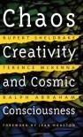 Chaos, Creativity, and Cosmic Consciousness - Rupert Sheldrake, Terence McKenna, Ralph H. Abraham, Jean Houston