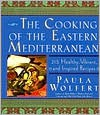 The Cooking of the Eastern Mediterranean: 300 Healthy, Vibrant, and Inspired Recipes - Paula Wolfert