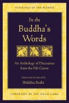 In the Buddha's Words: An Anthology of Discourses from the Pali Canon (Teachings of the Buddha) - Bhikkhu Bodhi, Dalai Lama XIV