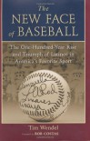 The New Face of Baseball: The One-Hundred-Year Rise and Triumph of Latinos in America's Favorite Sport - Tim Wendel