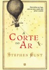 A Corte do Ar - Stephen Hunt, Alberto Simões