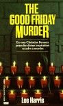 The Good Friday Murder - Lee Harris