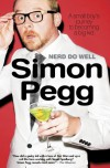 Nerd Do Well: A Small Boy?s Journey to Becoming a Big Kid - Simon Pegg