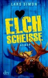 Elchscheiße: Roman - Lars Simon