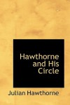 Hawthorne and His Circle - Julian Hawthorne