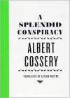 A Splendid Conspiracy - Albert Cossery,  Alyson Waters (Editor)