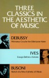 Three Classics in the Aesthetic of Music - Claude Debussy, Charles Ives, Ferruccio Busoni
