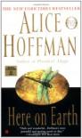 Here on Earth - Alice Hoffman