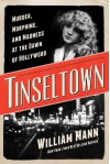 Tinseltown: Murder, Morphine, and Madness at the Dawn of Hollywood - William Mann