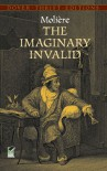 The Imaginary Invalid (Dover Thrift Editions) - Moliere