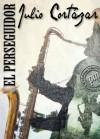 El perseguidor y otros cuentos de cine (Spanish Edition) - Julio Cortázar