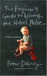 The Beginner's Guide To Winning The Nobel Prize: A Life In Science - Peter C. Doherty