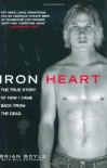 Iron Heart: The True Story of How I Came Back from the Dead - Brian Boyle, Bill Katovsky