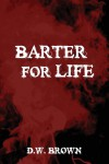 Barter for Life - D.W. Brown
