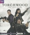 Torchwood: The Lost Files - James Goss, Ryan Scott, Rupert Laight, Full Cast