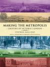 Making The Metropolis - Stephen Halliday