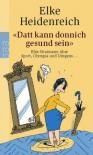 Datt kann donnich gesund sein: Else Stratmann über Sport, Olympia und Dingens... - Elke Heidenreich