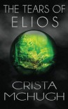 The Tears of Elios - Crista McHugh
