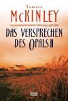 Das Versprechen des Opals: Roman - Tamara McKinley