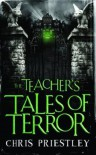 The Teacher's Tales of Terror - Chris Priestley