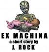 Ex Machina - J. Rock