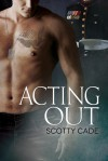 Acting Out - Scotty Cade