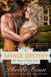 Savage Destiny (The Hearts of Liberty Series, Book 1) - Phoebe Conn