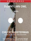 Downtown Owl (Audio) - Chuck Klosterman, Dennis Boutsikaris, Lily Rabe, Wiley Wiggins