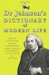Dr Johnson's Dictionary of Modern Life: Survey, Definition & Justify'd Lampoonery of Divers Contemporary Phenomena, from Top Gear unto Twitter - Tom Morton