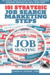 101 Strategic, Job Search Marketing Steps: The Helpful Checklist-Guide to All Things Considered Workforce Readiness and Social Media Smart - Lenora M. Johnson Cprw
