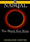 NASQAL; The Black Sun King (The Kshatriya War) - LeGrande Grover