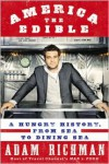 America the Edible: A Hungry History From Sea to Dining Sea - Adam Richman