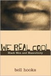 We Real Cool: Black Men and Masculinity - Bell Hooks