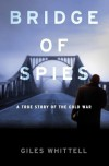 Bridge of Spies: A True Story of the Cold War - Giles Whittell