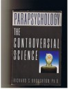 Parapsychology: The Controversial Science - Richard S. Broughton Ph.D.