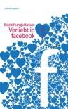 Beziehungsstatus: Verliebt in facebook - Juliane Ungaenz
