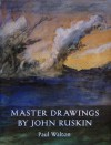 Master Drawings by John Ruskin - Paul H. Walton
