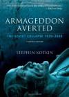 Armageddon Averted: The Soviet Collapse, 1970-2000 - Stephen Kotkin