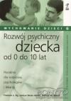 Rozwój psychiczny dziecka od 0 do 10 lat. Poradnik dla rodziców, psychologów i lekarzy - Frances L. Ilg, Louise Bates Ames, Sidney M. Baker
