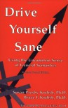 Drive Yourself Sane : Using the Uncommon Sense of General Semantics - Susan Presby Kodish, Bruce I. Kodish