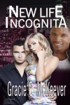 New Life Incognita - Gracie C. McKeever