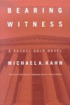 Bearing Witness: A Rachel Gold Novel (Rachel Gold Novels) - Michael A. Kahn