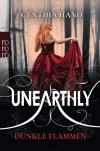 Unearthly. Dunkle Flammen  - Cynthia Hand