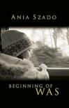 Beginning of Was - Ania Szado