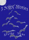 3 Scary Stories - Blythe Ayne