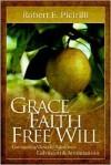 Grace, Faith, Free Will - Robert E. Picirilli